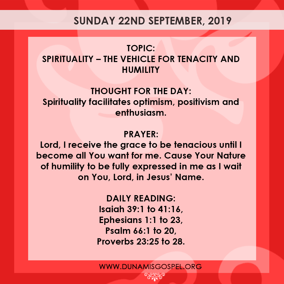 Seeds of Destiny 22 September 2019 - Spirituality: The Vehicle For Tenacity And Humility, written by Pastor Paul Enenche
